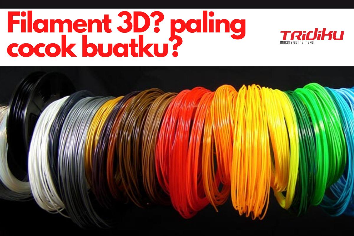 Filament 3D Printer : Definisi, Tipe, dan yang paling cocok buat kamyu