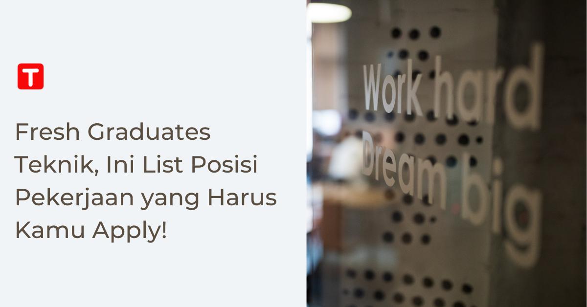 Fresh Graduates Teknik, Ini List Posisi Pekerjaan yang Harus Kamu Apply!